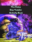 The Rainy Day Toddler Activity Book: 112+ Fun Early Learning Activities for Inside Play Cover Image