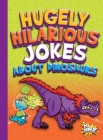 Hugely Hilarious Jokes about Dinosaurs (Just for Laughs) Cover Image