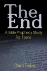 The End: A Bible Prophecy Study for Teens Cover Image