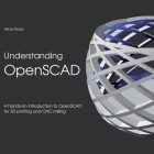 Understanding OpenSCAD: A hands-on introduction to OpenSCAD for 3D printing and CNC milling Cover Image