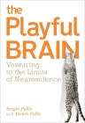 The Playful Brain: Venturing to the Limits of Neuroscience Cover Image