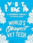Vet Tech Adult Coloring Book: A Snarky, Relatable & Humorous Adult Coloring Book For Veterinary Technicians Cover Image