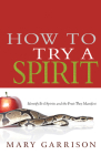How to Try a Spirit: Identify Evil Spirits and the Fruit They Manifest Cover Image