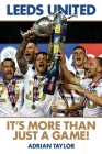 Leeds United: It's More Than Just a Game! Cover Image