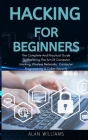 Hacking For Beginners: The complete and practical guide to mastering the art of computer hacking, wireless networks, computer programming and Cover Image