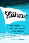 Surrendered: Why Progressives Are Losing the Biggest Battles in Education (Teaching for Social Justice) Cover Image