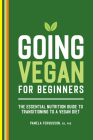 Going Vegan for Beginners: The Essential Nutrition Guide to Transitioning to a Vegan Diet Cover Image