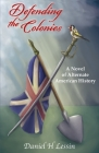 Defending the Colonies: A Novel of Alternate American History Cover Image