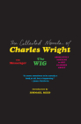 The Collected Novels of Charles Wright: The Messenger, The Wig, and Absolutely Nothing to Get Alarmed About Cover Image