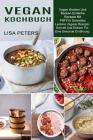 Vegan Kochbuch: Leckere Vegane Rezepte Schnell Und Einfach Für Eine Gesunde Ernährung (Vegan Kochen Und Backen Einfache Rezepte Mit Pf Cover Image
