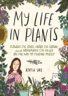 My Life in Plants: Flowers I've Loved, Herbs I've Grown, and Houseplants I've Killed on the Way to Finding Myself Cover Image