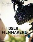 The Dslr Filmmaker's Handbook: Real-World Production Techniques Cover Image