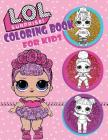 Coloring Book for Kids: L.O.L Surprise Dolls: Over 150 Coloring Pages That Are Perfect for Beginners: For Girls, Boys, and Anyone Who Loves an Cover Image
