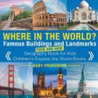 Where in the World? Famous Buildings and Landmarks Then and Now - Geography Book for Kids - Children's Explore the World Books Cover Image