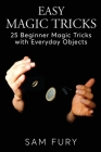 Easy Magic Tricks: 25 Beginner Magic Tricks with Everyday Objects Cover Image