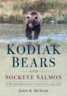 Kodiak Bears and Sockeye Salmon: A Wildlife Biologist Comes of Age 1957-1961 (America Through Time) Cover Image