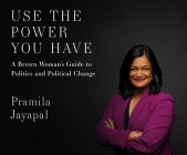 Use the Power You Have: A Brown Woman's Guide to Politics and Political Change Cover Image