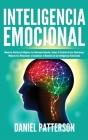 Inteligencia Emocional: Maneras Fáciles de Mejorar tu Autoconocimiento, Tomar el Control de tus Emociones, Mejorar tus Relaciones y Garantizar Cover Image
