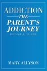 Addiction: The Parent's Journey From Hell To Hope Cover Image