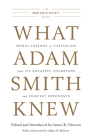 What Adam Smith Knew: Moral Lessons on Capitalism from Its Greatest Champions and Fiercest Opponents Cover Image