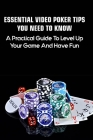 Essential Video Poker Tips You Need To Know: A Practical Guide To Level Up Your Game And Have Fun: Poker Game Cover Image