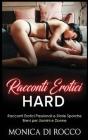 Racconti Erotici Hard: Racconti Erotici Passionali e Storie Sporche Brevi per Uomini e Donne. Erotic Short Stories (Italian Version) Cover Image