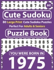 Cute Sudoku Puzzle Book: 80 Large Print Cute Sudoku Puzzles Perfect For Adults & Seniors: You Were Born In 1975: One Puzzles Per Page With Solu Cover Image