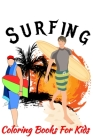 Surfing Coloring Books For Kids: Girls And Boys, With Pages For Learn Writing When Coloring, (learning strategy For Kids) Only For Surfing Lovers Cover Image