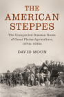 The American Steppes: The Unexpected Russian Roots of Great Plains Agriculture, 1870s-1930s (Studies in Environment and History) Cover Image