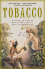 Tobacco: A Cultural History of How an Exotic Plant Seduced Civilization Cover Image