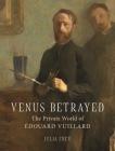 Venus Betrayed: The Private World of Edouard Vuillard Cover Image