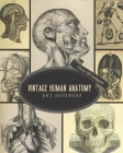 Vintage Human Anatomy Art Ephemera: For Junk Journals, Scrapbooking, Decoupage, Collages, Card Making & Mixed Media: 80+ Copyright-Free Images of Anti Cover Image