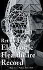 Rethinking the Electronic Healthcare Record: Why the Electronic Healthcare Record (Ehr) Failed So Hard, and How It Should Be Redesigned to Support Doc Cover Image