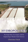 Hydropolitics: The Itaipu Dam, Sovereignty, and the Engineering of Modern South America Cover Image