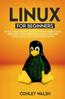 Linux for beginners: An Easy And Intuitive Systems To Start Using Linux Operating System Essential Commands, Easy Installation, And Configu Cover Image