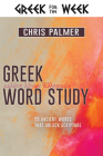 Greek Word Study: 90 Ancient Words That Unlock Scripture Cover Image