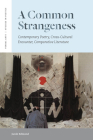 A Common Strangeness: Contemporary Poetry, Cross-Cultural Encounter, Comparative Literature (Verbal Arts: Studies in Poetics) Cover Image