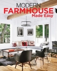 Modern Farmhouse Made Easy: Simple Ways to Mix New & Old  Cover Image