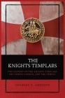The Knights Templars: The History of the Knights Templars, the Temple Church, and the Temple Cover Image