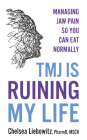 Tmj Is Ruining My Life: Managing Jaw Pain So You Can Eat Normally Cover Image