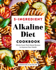 5-Ingredient Alkaline Diet Cookbook: Whole Food, Plant-Based Recipes to Improve Your Health Cover Image