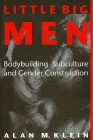 Little Big Men: Bodybuilding Subculture and Gender Construction (Suny Series on Sport) Cover Image