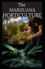 The Marijuana Horticulture: The Complete Guide On How To Successfully Grow Marijuana Indoor and Outdoor Cover Image