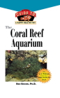 The Coral Reef Aquarium: An Owner's Guide to a Happy Healthy Fish (Your Happy Healthy P #124) Cover Image