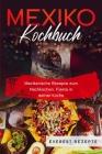 Mexiko Kochbuch: Mexikanische Rezepte zum Nachkochen. Fiesta in deiner Küche! Cover Image