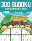 300 Sudoku Per Bambini 7 Anni: Sudoku 9x9, Livello: Facile, Medio, Difficile con Soluzioni. Ore di giochi. Cover Image