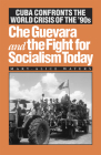 Che Guevara and the Fight for Socialism Today: Cuba Confronts the World Crisis of the '90s Cover Image