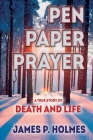Pen, Paper, Prayer: A True Story of Death and Life Cover Image