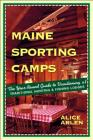Maine Sporting Camps: The Year-Round Guide to Vacationing at Traditional Hunting  and Fishing Lodges Cover Image