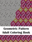 Geometric Pattern Adult Coloring Book: Fun Patterns Coloring Book for Stress Relief and Relaxation Cover Image